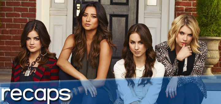pretty little liars recaps